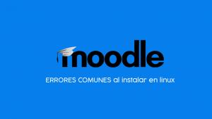errores comunes al instalar moodle en linux
